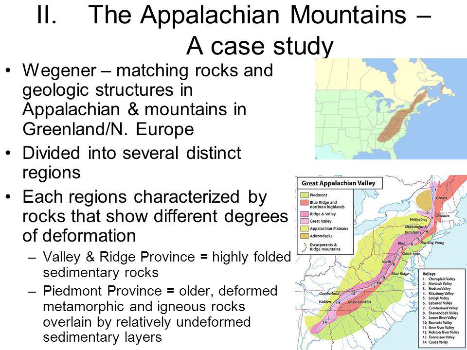 II.The Appalachian Mountains – A case study Wegener – matching rocks and geologic structures in Appalachian & mountains in Greenland/N. Europe Divided
