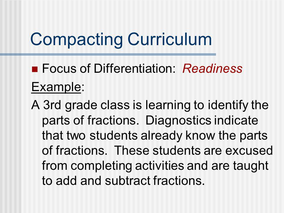 Adjusting Questions Focus of Differentiation: Readiness Example: During large group discussion activities, teachers direct higher level questions to s