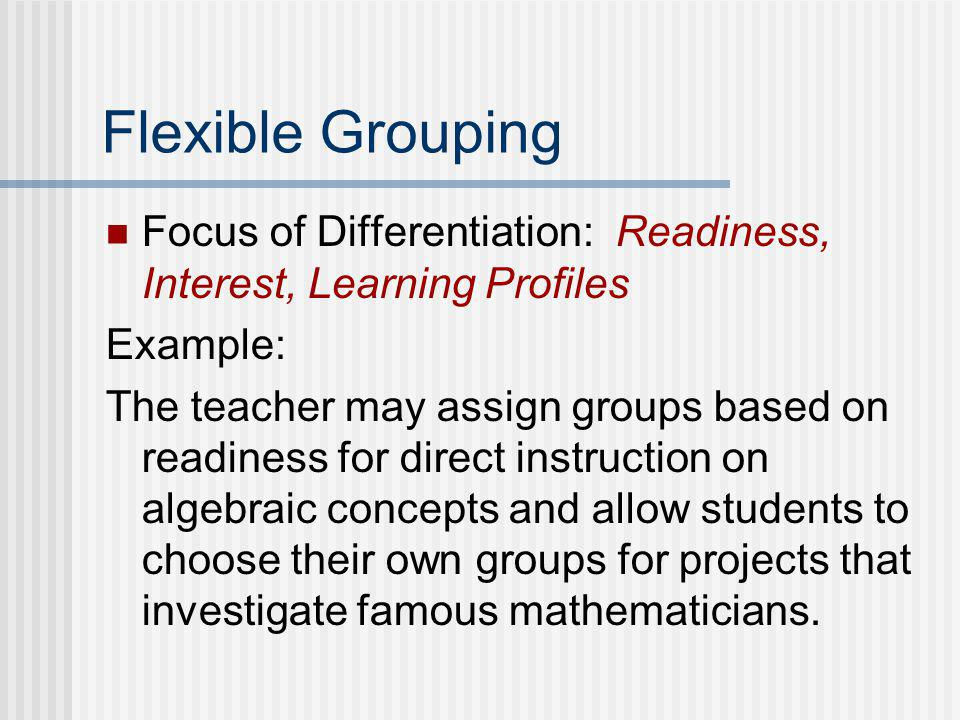 Interest Centers/Groups Focus of Differentiation: Readiness, Interest Example: Interest Centers - centers can focus on specific math skills, such as a