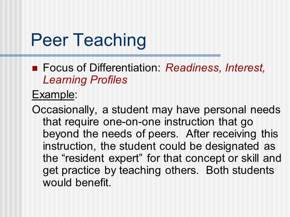 Independent Study Projects Focus of Differentiation: Readiness, Interest, and Learning Profiles Example: Assign a research project where students lear
