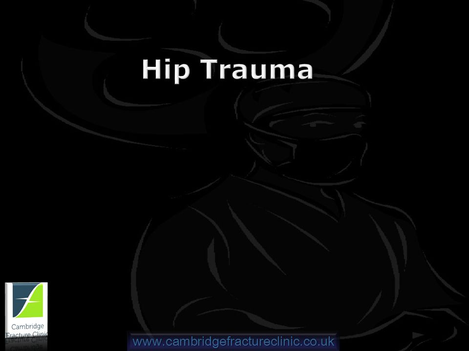 www.cambridgefractureclinic.co.uk Hip Trauma
