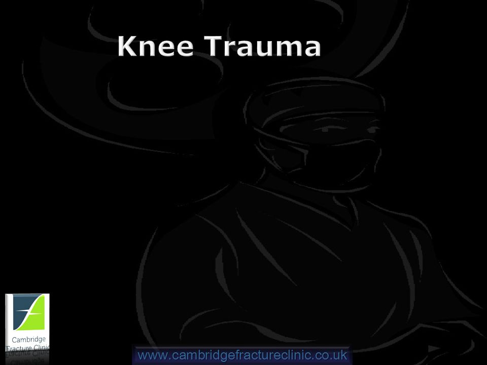 www.cambridgefractureclinic.co.uk Knee Trauma