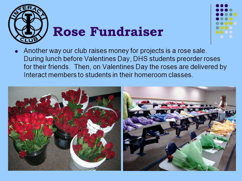 Rose Fundraiser Another way our club raises money for projects is a rose sale.