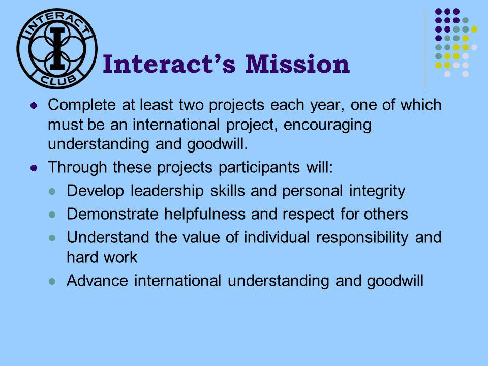 Interacts Mission Complete at least two projects each year, one of which must be an international project, encouraging understanding and goodwill.