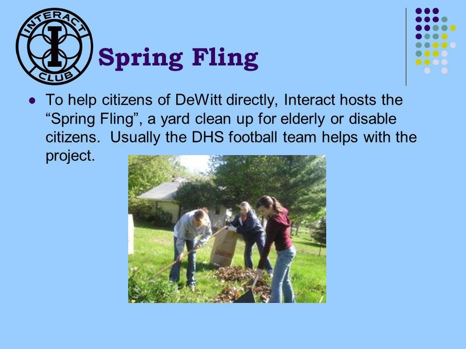 Spring Fling To help citizens of DeWitt directly, Interact hosts the Spring Fling, a yard clean up for elderly or disable citizens.
