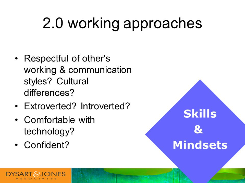 2.0 working approaches Respectful of others working & communication styles.