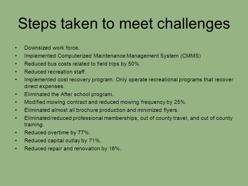 Steps taken to meet challenges Downsized work force.