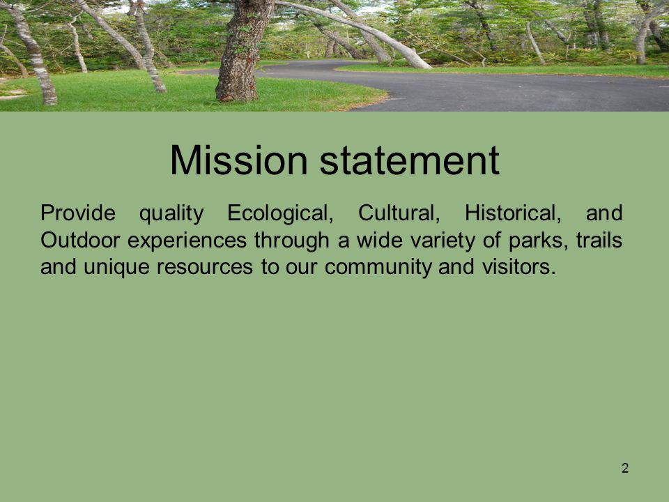 2 Mission statement Provide quality Ecological, Cultural, Historical, and Outdoor experiences through a wide variety of parks, trails and unique resou