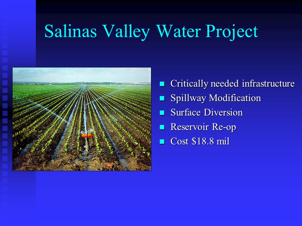 Salinas Valley Water Project Critically needed infrastructure Spillway Modification Surface Diversion Reservoir Re-op Cost $18.8 mil