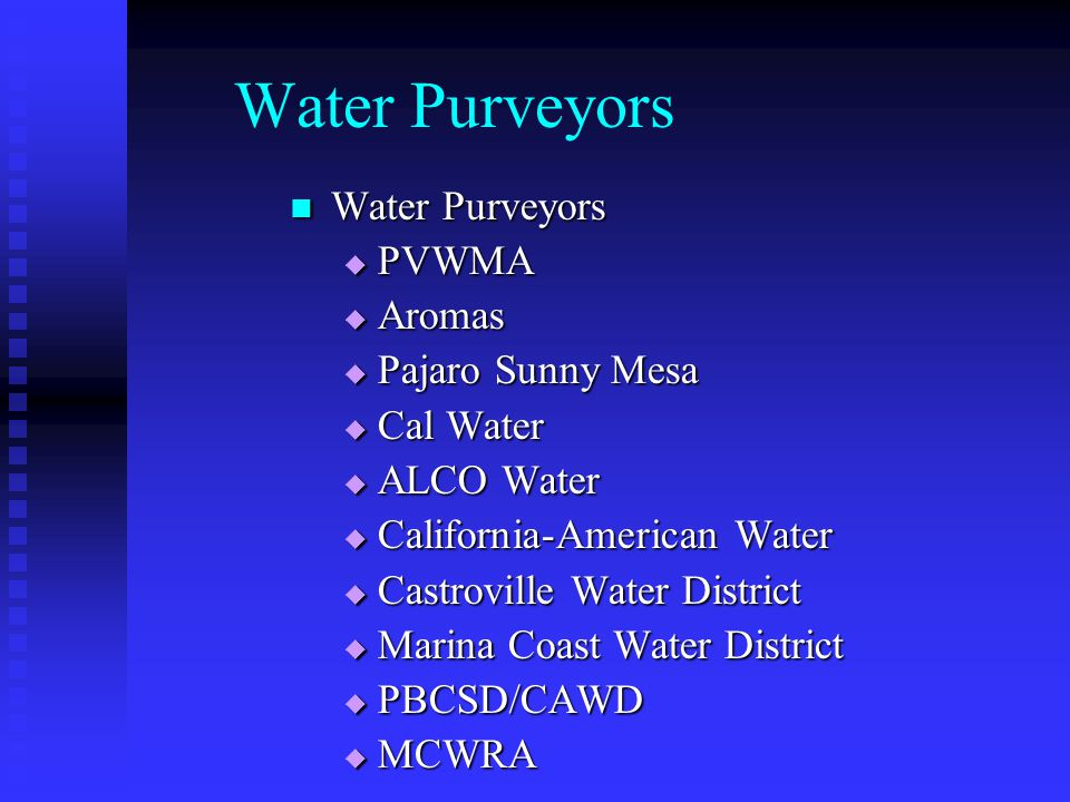 Water Purveyors Water Purveyors Water Purveyors PVWMA PVWMA Aromas Aromas Pajaro Sunny Mesa Pajaro Sunny Mesa Cal Water Cal Water ALCO Water ALCO Water California-American Water California-American Water Castroville Water District Castroville Water District Marina Coast Water District Marina Coast Water District PBCSD/CAWD PBCSD/CAWD MCWRA MCWRA
