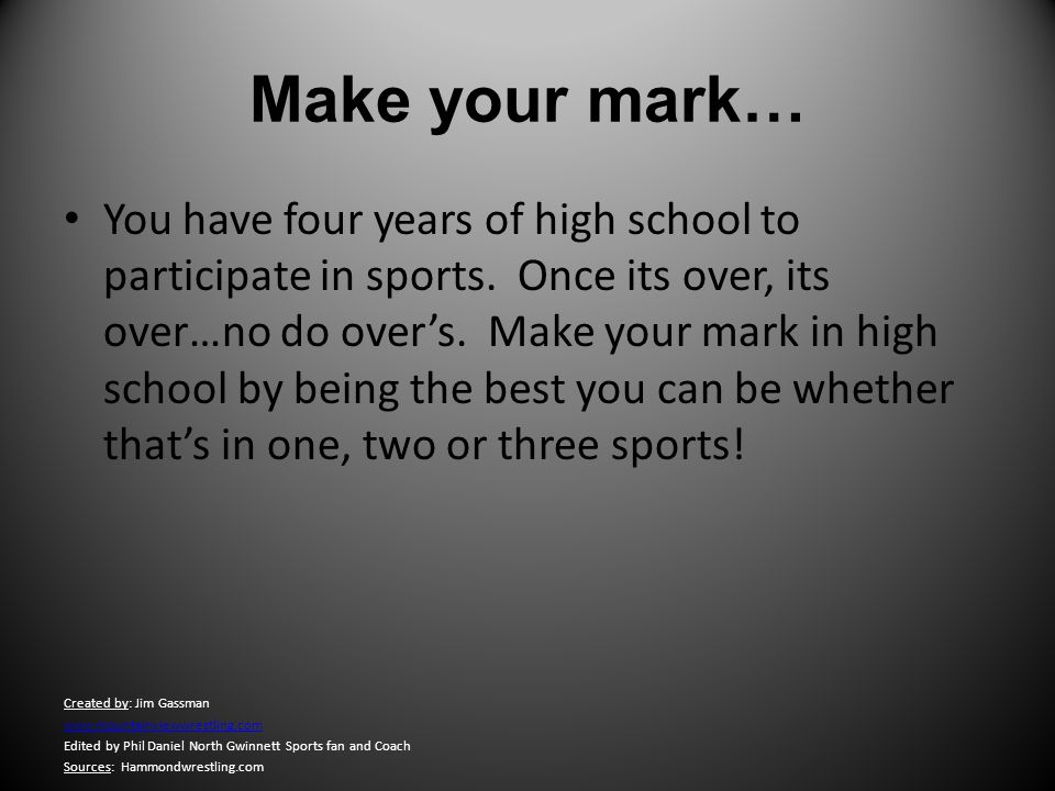 Make your mark… You have four years of high school to participate in sports.