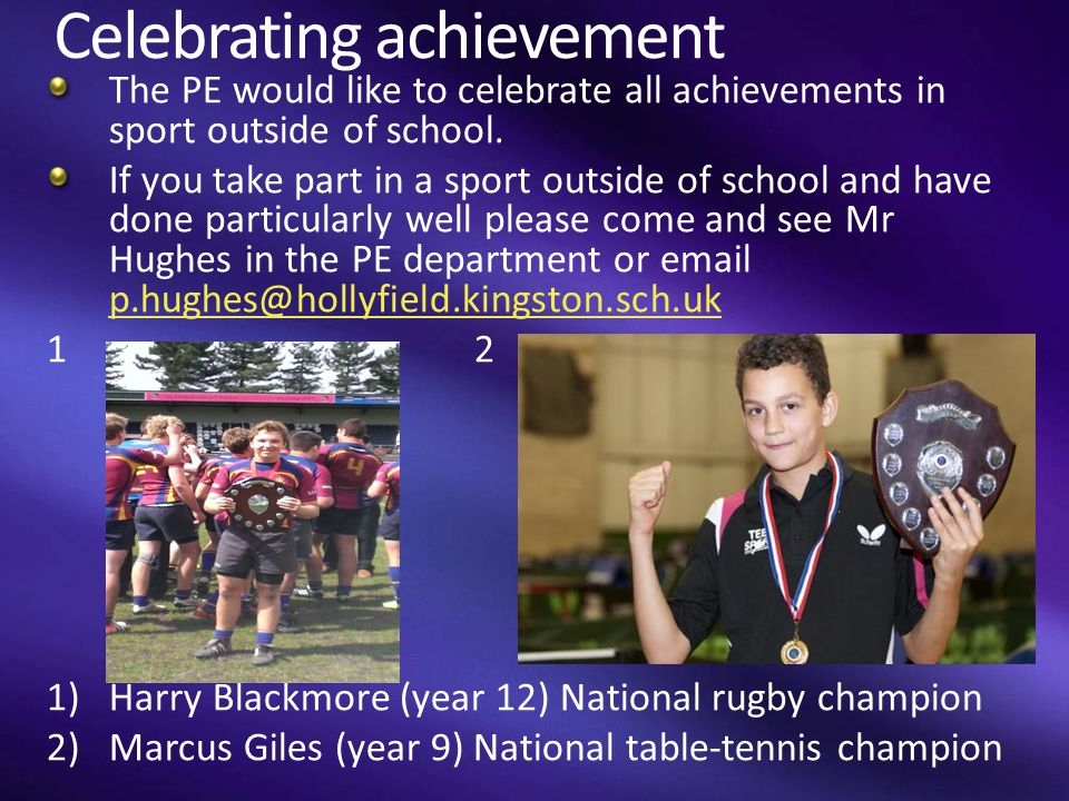 Celebrating achievement The PE would like to celebrate all achievements in sport outside of school.