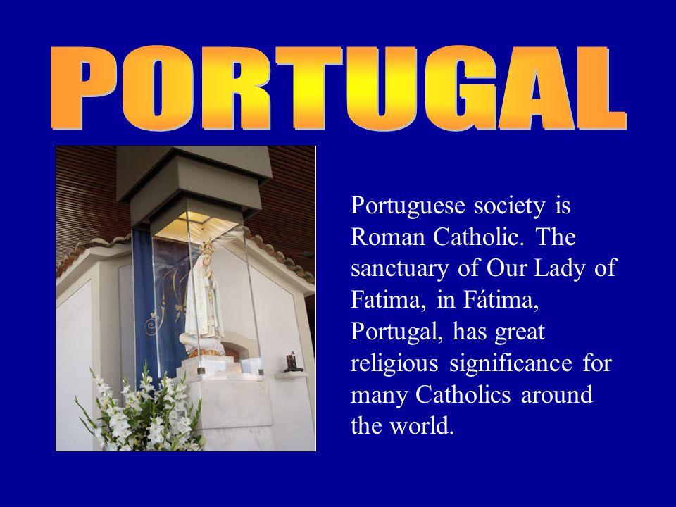 Portuguese society is Roman Catholic.