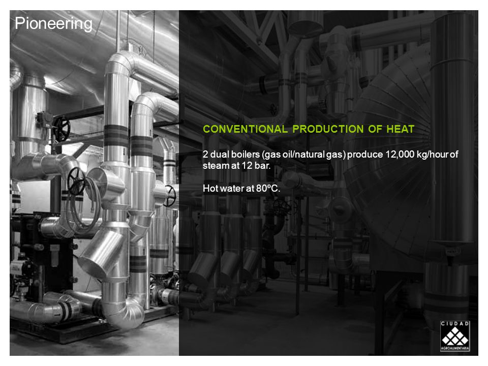 CONVENTIONAL PRODUCTION OF HEAT 2 dual boilers (gas oil/natural gas) produce 12,000 kg/hour of steam at 12 bar.