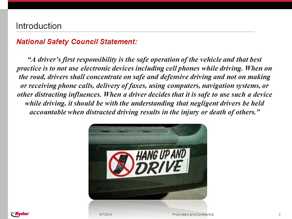 Introduction National Safety Council Statement: A drivers first responsibility is the safe operation of the vehicle and that best practice is to not use electronic devices including cell phones while driving.