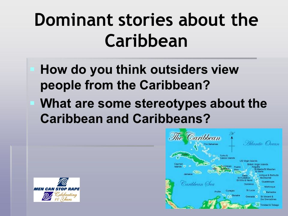 Dominant stories about the Caribbean How do you think outsiders view people from the Caribbean? What are some stereotypes about the Caribbean and Cari
