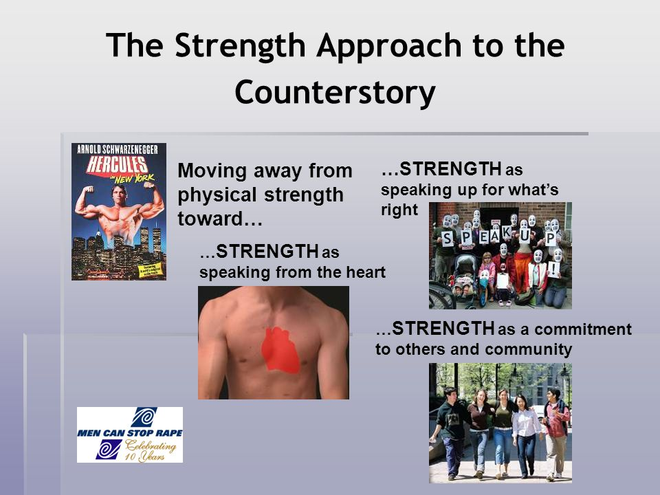 The Strength Approach to the Counterstory Moving away from physical strength toward… …STRENGTH as speaking up for whats right … STRENGTH as speaking f