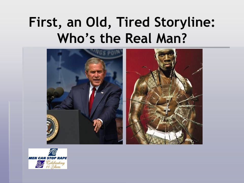 First, an Old, Tired Storyline: Whos the Real Man?