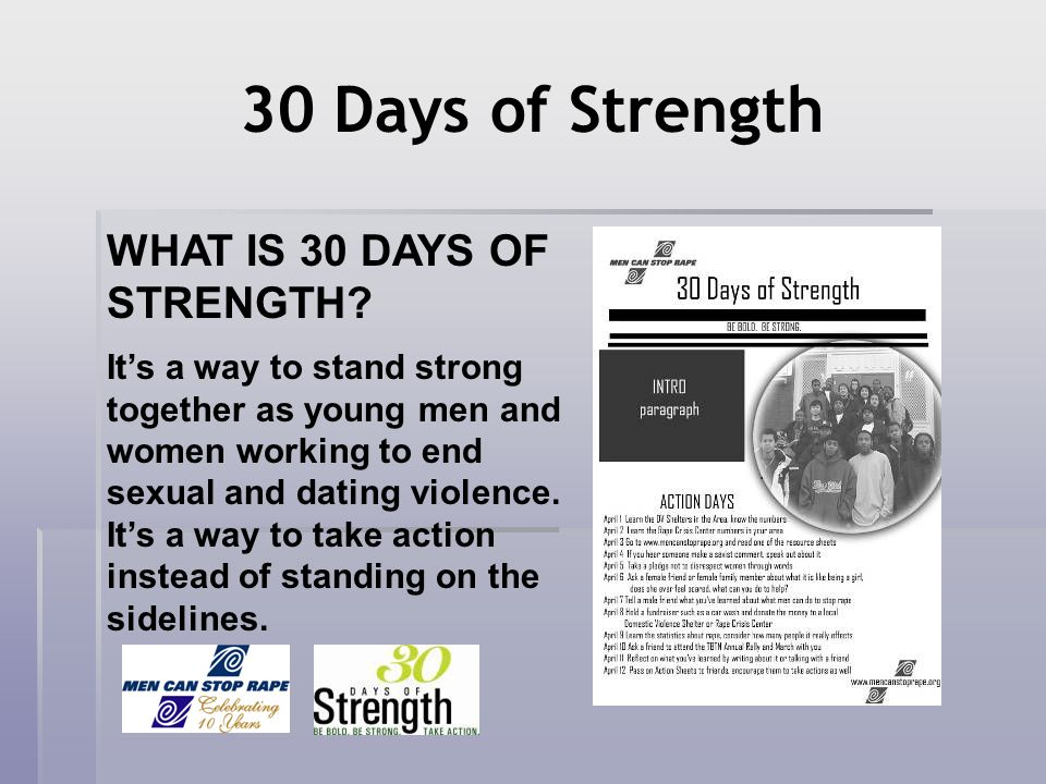 30 Days of Strength WHAT IS 30 DAYS OF STRENGTH? Its a way to stand strong together as young men and women working to end sexual and dating violence.