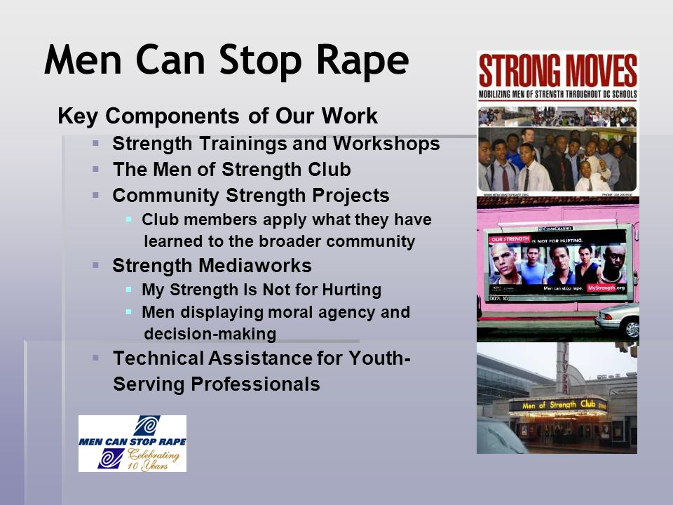 Men Can Stop Rape Key Components of Our Work Strength Trainings and Workshops The Men of Strength Club Community Strength Projects Club members apply