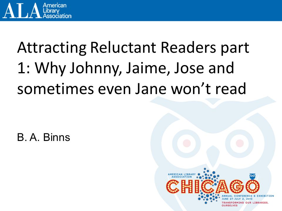 Attracting Reluctant Readers part 1: Why Johnny, Jaime, Jose and sometimes even Jane wont read B.