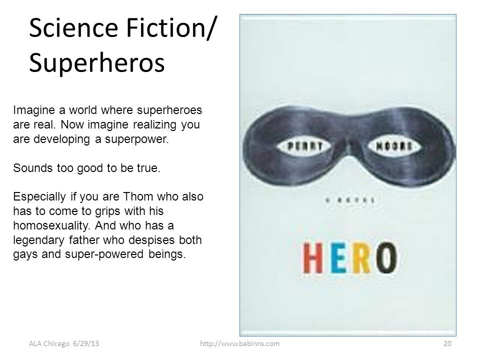 Science Fiction/ Superheros ALA Chicago 6/29/13http://www.babinns.com20 Imagine a world where superheroes are real.