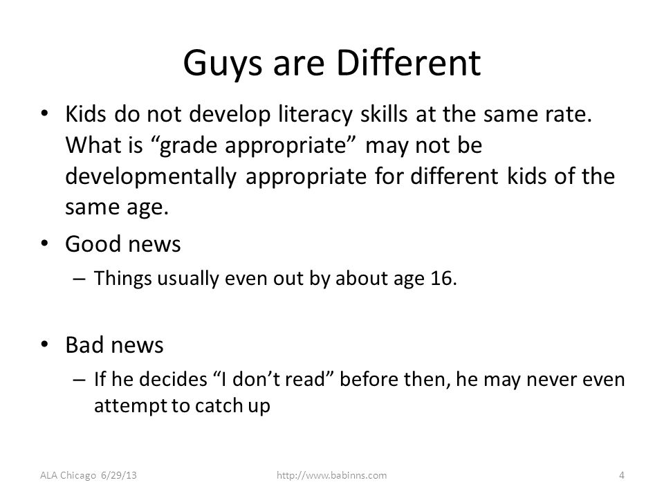 ALA Chicago 6/29/13http://www.babinns.com4 Guys are Different Kids do not develop literacy skills at the same rate.