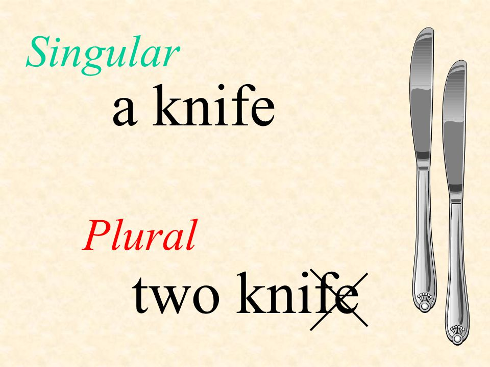 a knife Plural Singular two knife