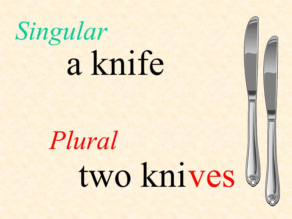 a knife Plural Singular two knives