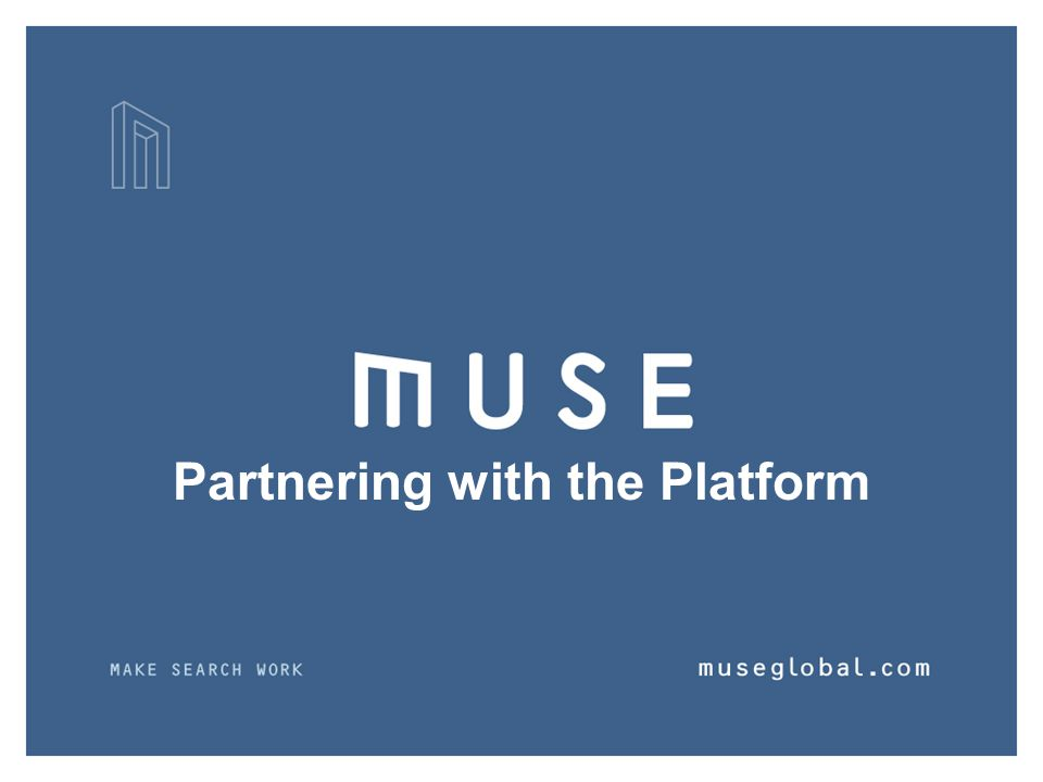 COPYRIGHT © 2007 MUSEGLOBAL, INC. ALL RIGHTS RESERVED PAGE 12 Partnering with the Platform