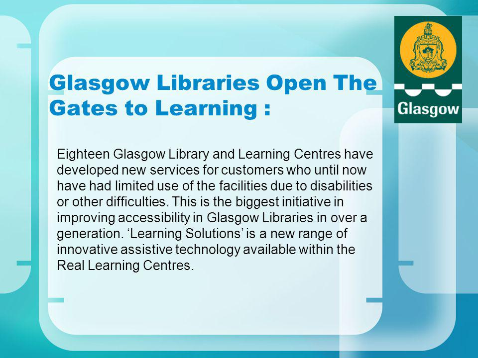 Glasgow Libraries Open The Gates to Learning : Eighteen Glasgow Library and Learning Centres have developed new services for customers who until now h