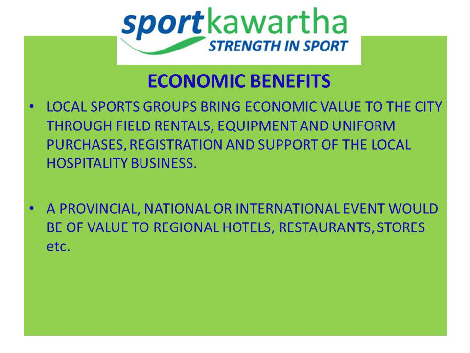 ECONOMIC BENEFITS LOCAL SPORTS GROUPS BRING ECONOMIC VALUE TO THE CITY THROUGH FIELD RENTALS, EQUIPMENT AND UNIFORM PURCHASES, REGISTRATION AND SUPPORT OF THE LOCAL HOSPITALITY BUSINESS.