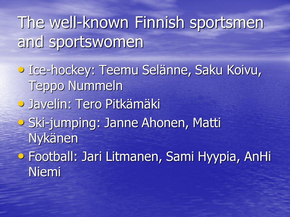 The well-known Finnish sportsmen and sportswomen Ice-hockey: Teemu Selänne, Saku Koivu, Teppo Nummeln Ice-hockey: Teemu Selänne, Saku Koivu, Teppo Num