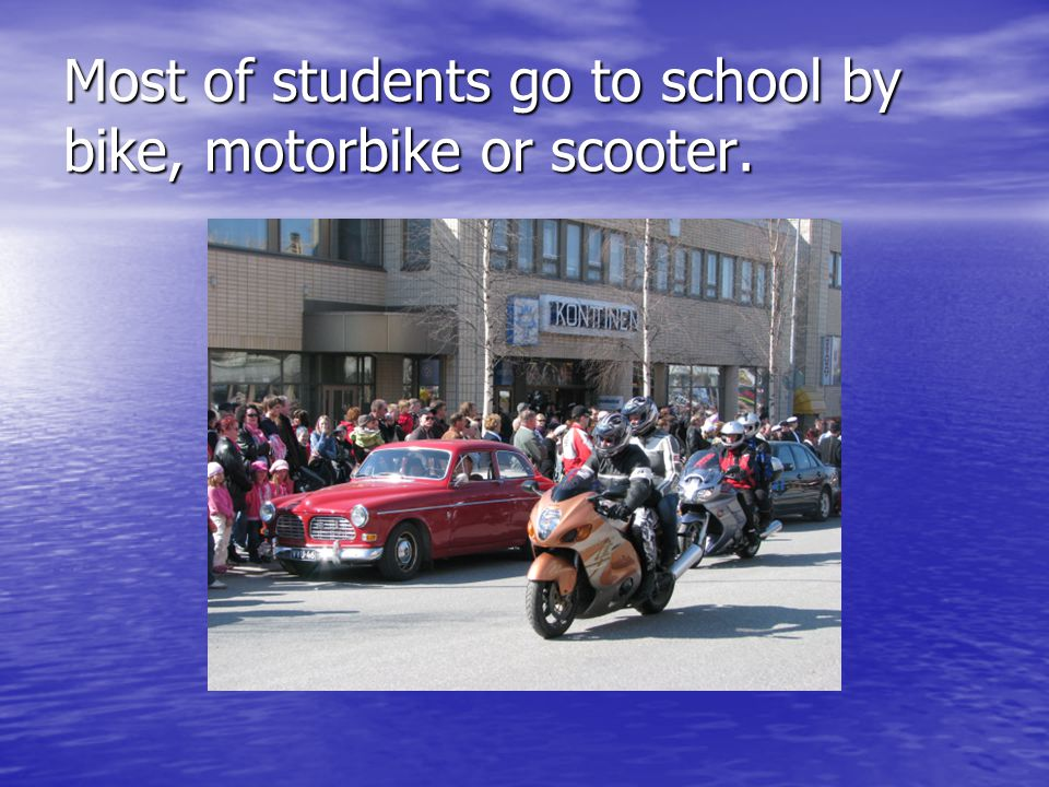 Most of students go to school by bike, motorbike or scooter.