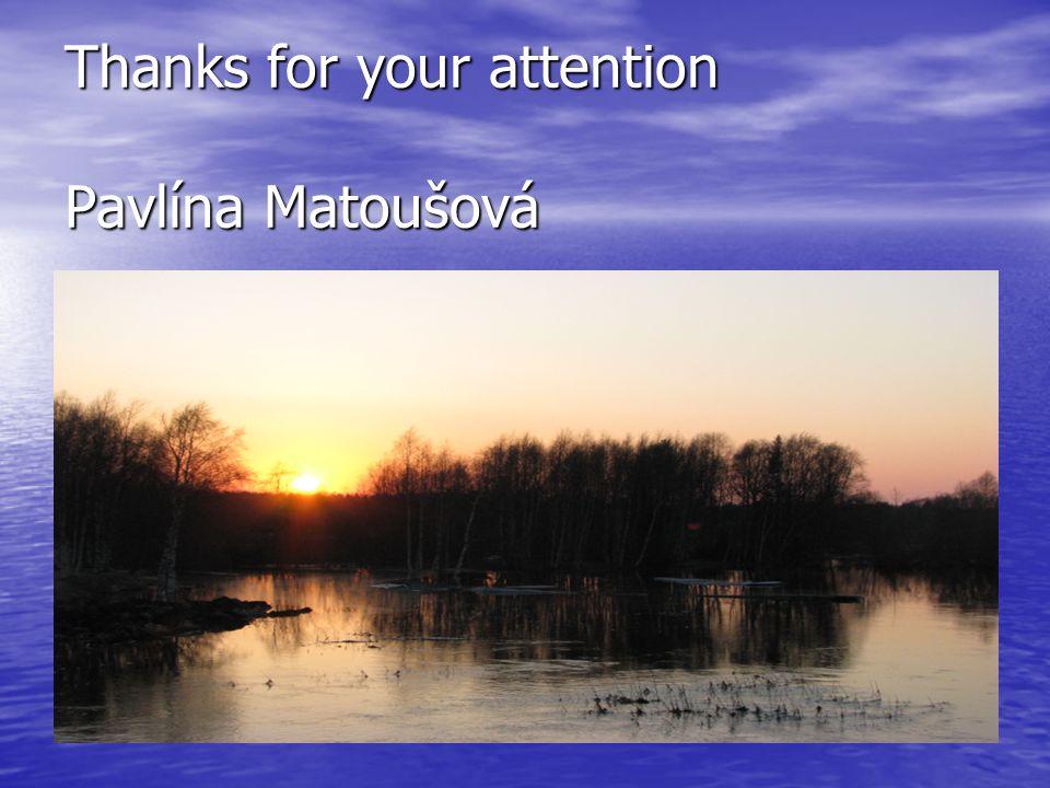 Thanks for your attention Pavlína Matoušová