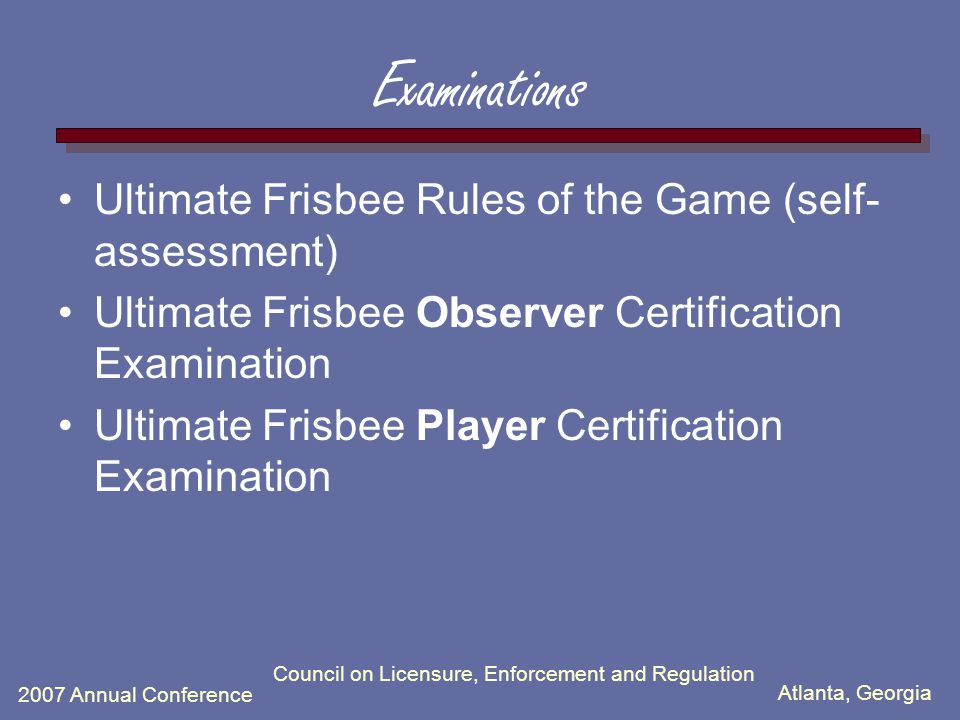Atlanta, Georgia 2007 Annual Conference Examinations Ultimate Frisbee Rules of the Game (self- assessment) Ultimate Frisbee Observer Certification Exa