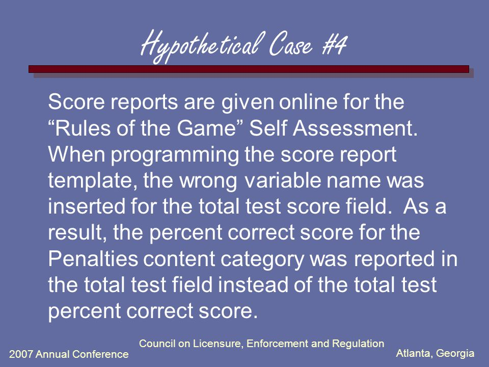 Atlanta, Georgia 2007 Annual Conference Council on Licensure, Enforcement and Regulation Hypothetical Case #4 Score reports are given online for the R