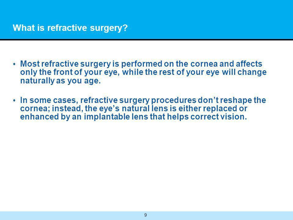 30 How is LASEK performed? The reshaped cornea focuses light more accurately on the retina.