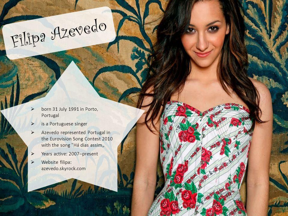 Filipa Azevedo born 31 July 1991 in Porto, Portugal is a Portuguese singer Azevedo represented Portugal in the Eurovision Song Contest 2010 with the s