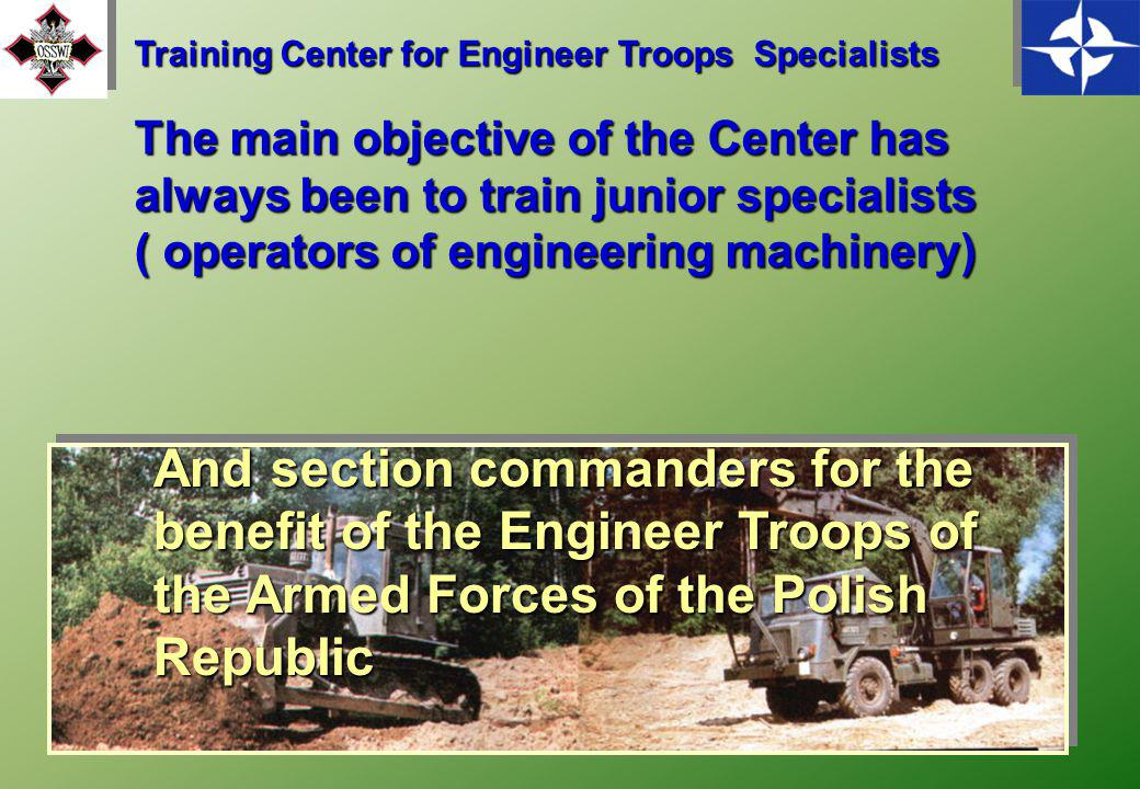 7 The Kościuszko Training Center for Engineers The 2 Training Battalion for Engineers The Training Center for Engineers The newly-created Center was t
