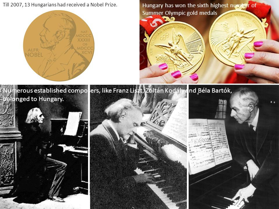 Numerous established composers, like Franz Liszt, Zoltán Kodály and Béla Bartók, belonged to Hungary. Hungary has won the sixth highest number of Summ