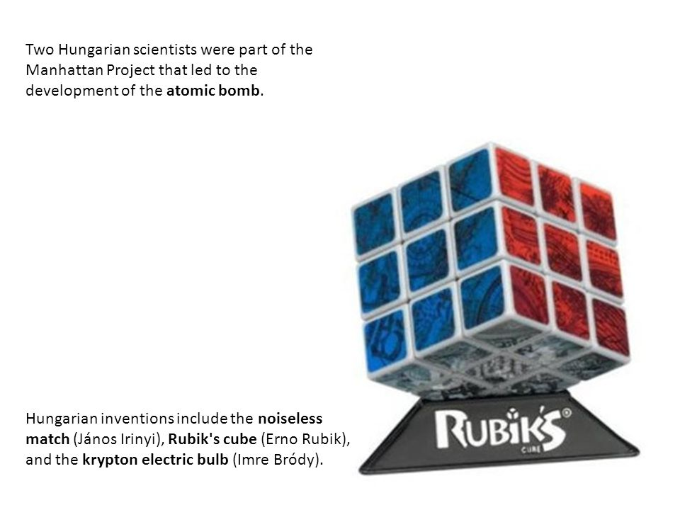 Hungarian inventions include the noiseless match (János Irinyi), Rubik's cube (Erno Rubik), and the krypton electric bulb (Imre Bródy). Two Hungarian
