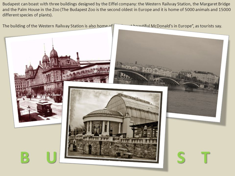 Budapest can boast with three buildings designed by the Eiffel company: the Western Railway Station, the Margaret Bridge and the Palm House in the Zoo