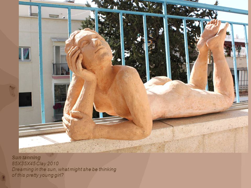 Sun tanning 85X35X45 Clay 2010 Dreaming in the sun, what might she be thinking of this pretty young girl?
