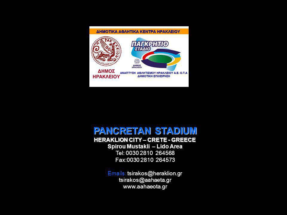 PANCRETAN STADIUM HERAKLION CITY – CRETE - GREECE Spirou Mustakli – Lido Area Tel: 0030 2810 264568 Fax:0030 2810 264573 Emails: tsirakos@heraklion.gr