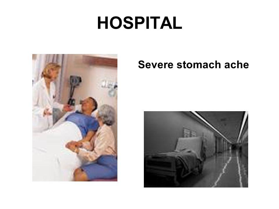 HOSPITAL Severe stomach ache
