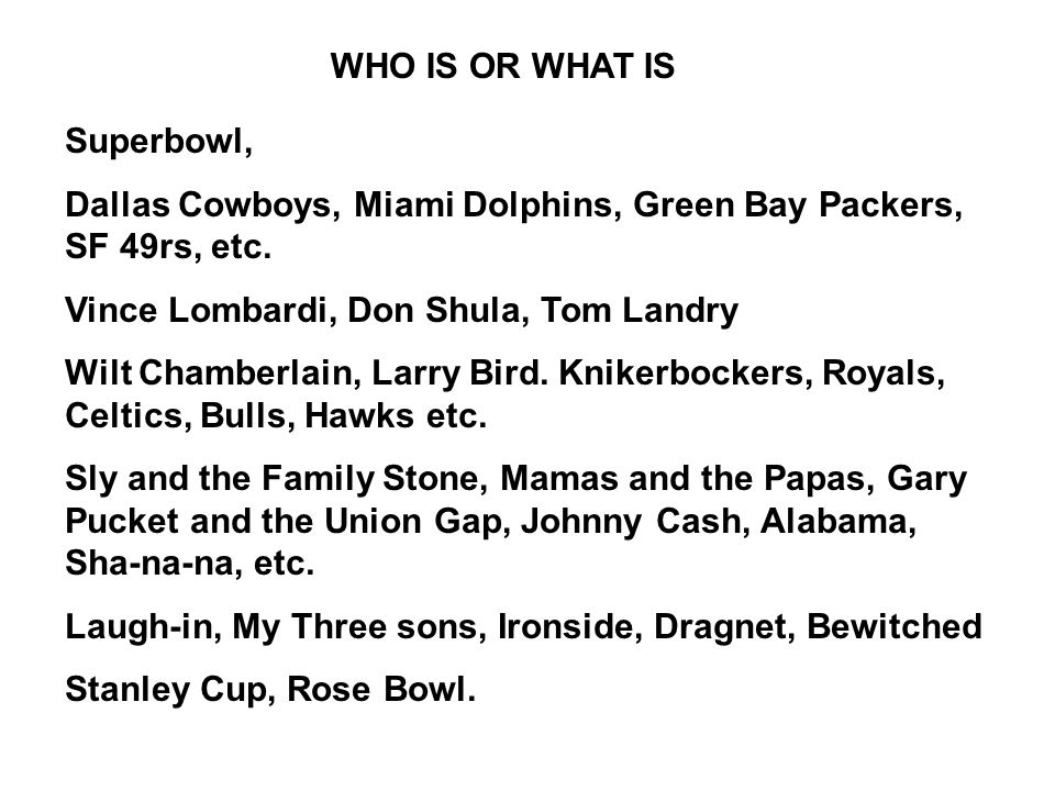WHO IS OR WHAT IS Superbowl, Dallas Cowboys, Miami Dolphins, Green Bay Packers, SF 49rs, etc.