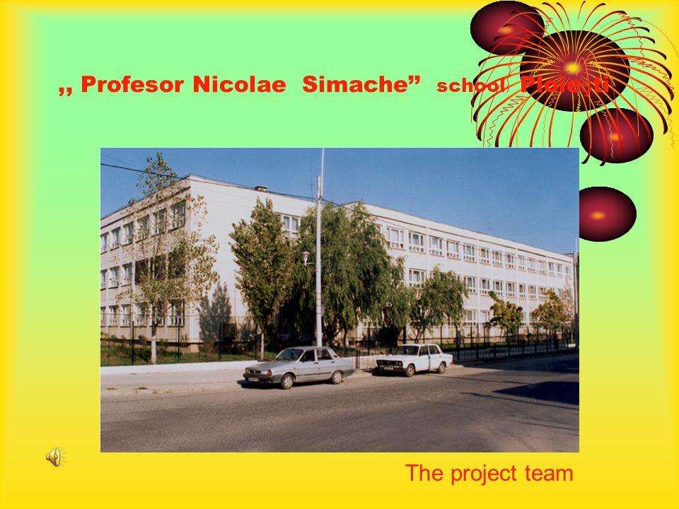 ,, Profesor Nicolae Simache school Ploie ş ti The project team