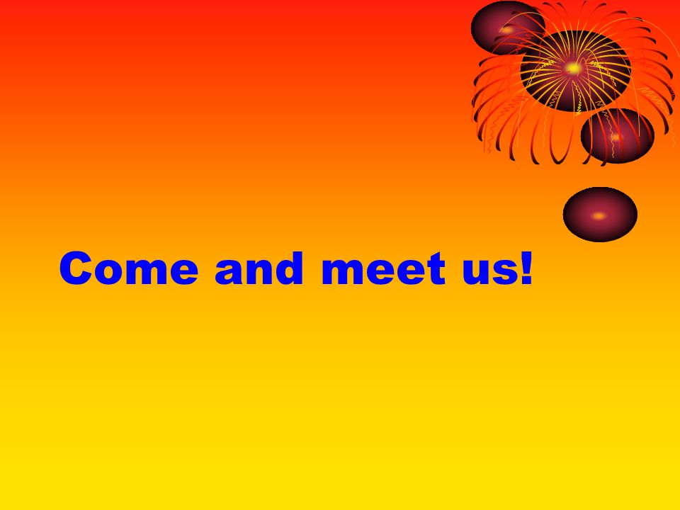 Come and meet us!