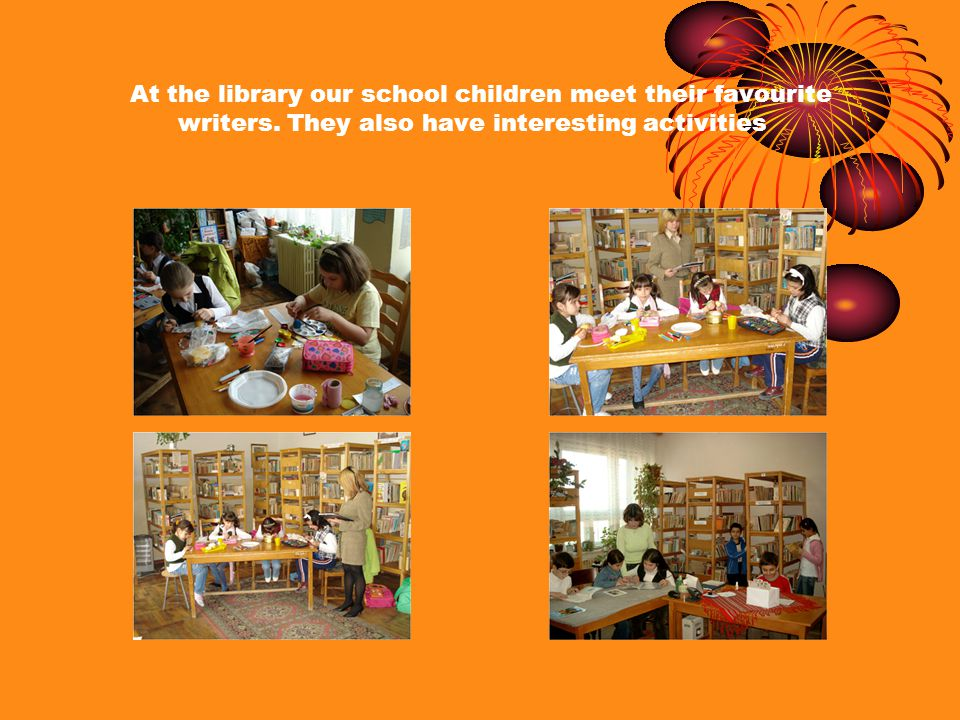 At the library our school children meet their favourite writers. They also have interesting activities